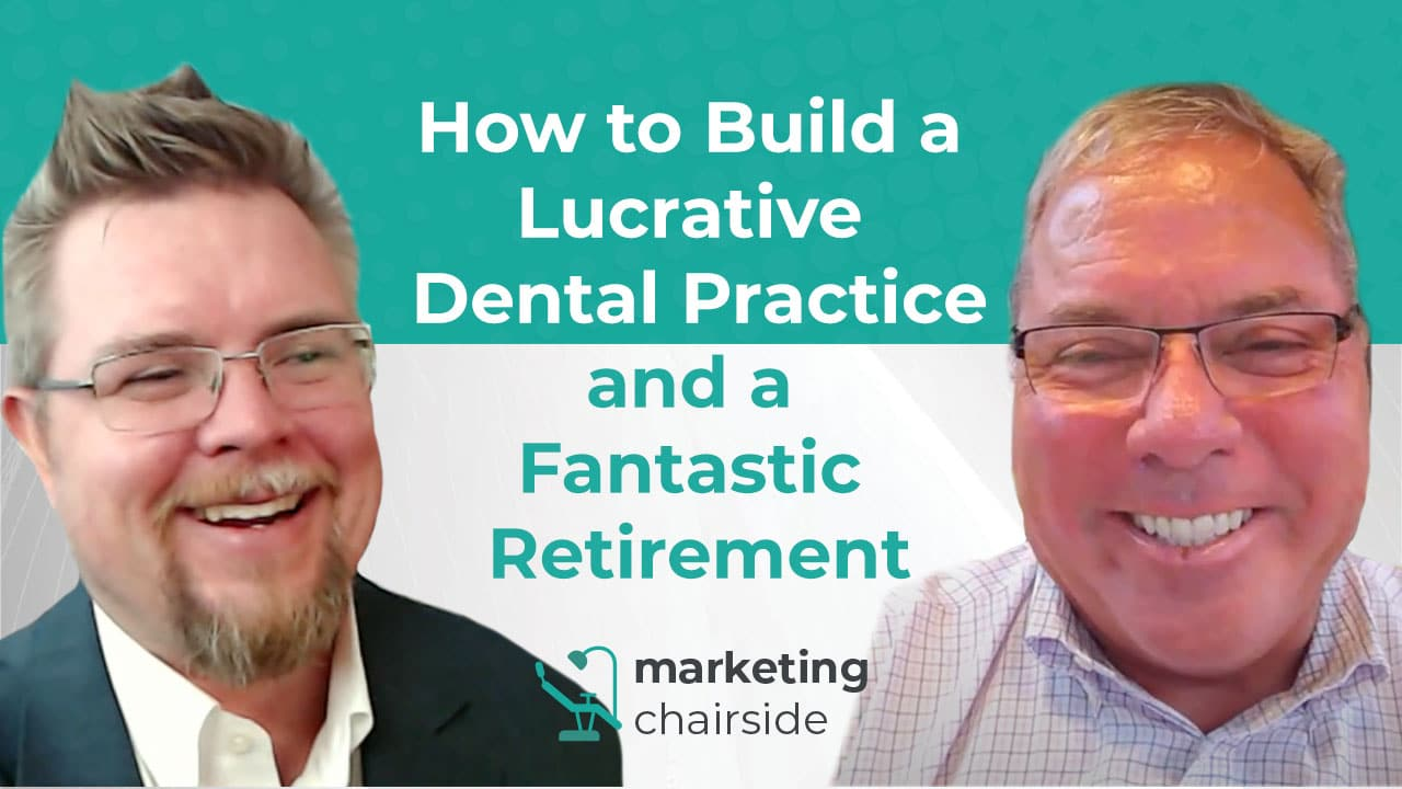 How to Build a Lucrative Dental Practice and a Fantastic Retirement